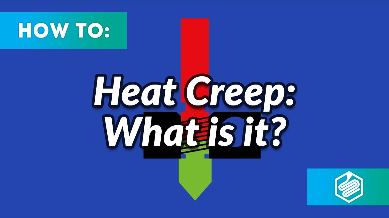 heat creep 3d printing